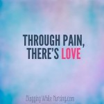 Through Pain, There's Love