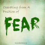 Operating from A Position of Fear