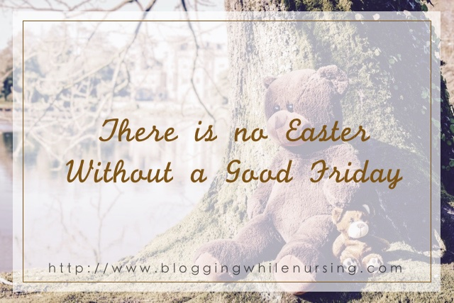 There Is No Easter Without Good Friday